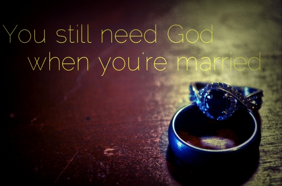You Still Need God When You're Married