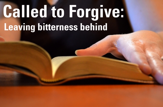 Called to Forgive: Leaving Bitterness Behind