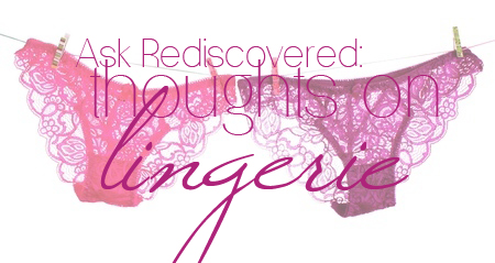 Ask Rediscovered: Thoughts on Lingerie